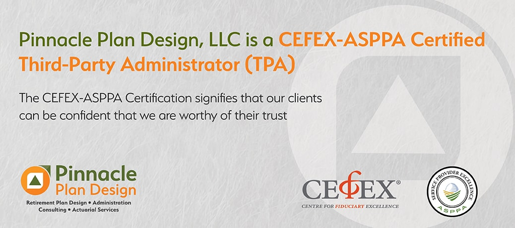 Pinnacle Plan Design, LLC is a CEFEX-ASPPA Certified Third-Party Administrator